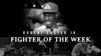 Fighter of the Week: Robert Easter Jr.