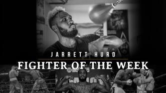 Fighter Of The Week: Jarret Hurd