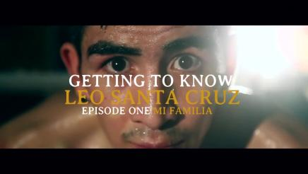 Getting to know Leo Santa Cruz: Episode 1