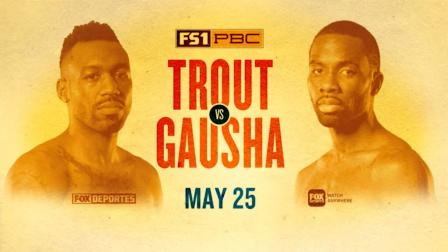 Trout vs Gausha Preview: May 25, 2019 - PBC on FS1